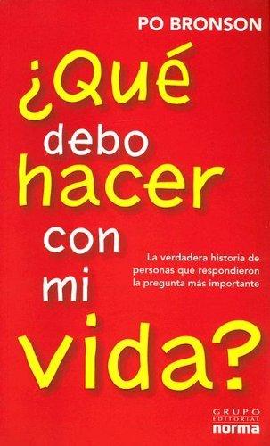 Que Debo Hacer Con Mi Vida? (Spanish Edition) by Po Bronson (2004-05-02)