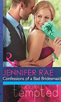 Confessions Of A Bad Bridesmaid (Mills & Boon Modern Tempted) by [Rae, Jennifer]