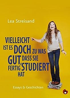 Vielleicht ist es doch zu was gut, dass sie fertig studiert hat: Essays & Geschichten (Edition MundWerk / Lesebühnentexte, Kabarett, Poetry Slam)