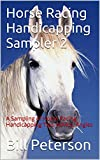 Horse Racing Handicapping Sampler 2: A Sampling of Horse Racing Handicapping Tips, Advice, Angles (The Handicapper Series)