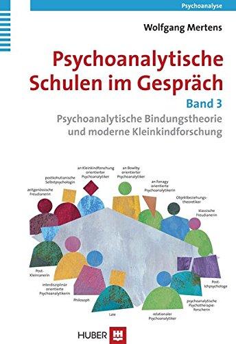 Psychoanalytische Schulen im Gespräch - Band 3: Psychoanalytische Bindungstheorie und moderne Kleinkindforschung
