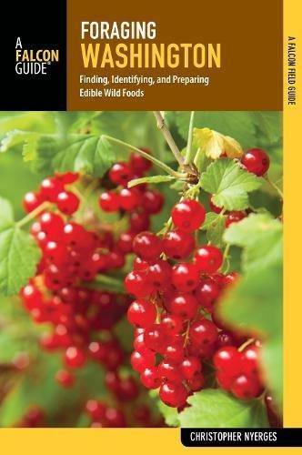 Foraging Washington: Finding, Identifying, and Preparing Edible Wild Foods