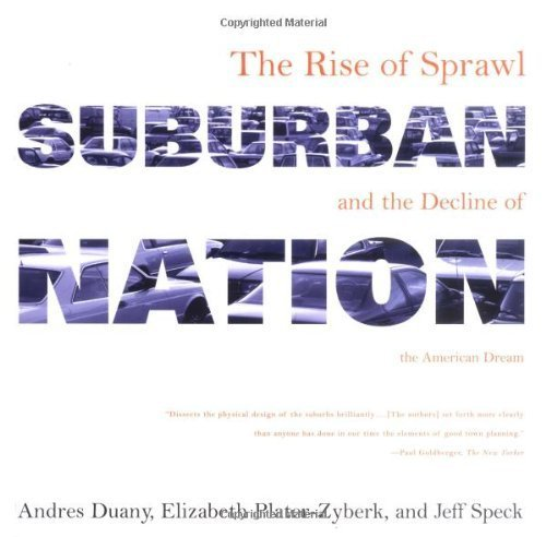 Suburban Nation: The Rise of Sprawl and the Decline of the American Dream by Duany, Andres, Plater-Zyberk, Elizabeth, Speck, Jeff (2001) Paperback