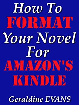 How To Format Your Novel for Amazon's Kindle (English Edition) di [Evans, Geraldine]