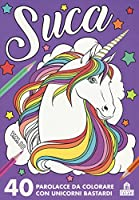 Suca. 40 parolacce da colorare con unicorni bastardi