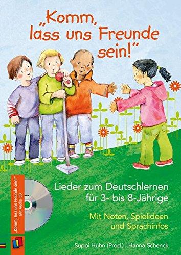 """Preisvergleich Produktbild """"Komm, lass uns Freunde sein!"""" - Lieder zum Deutschlernen für 3- bis 8-Jährige: Mit Noten, Spielideen und Sprachinfos"""