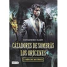 Cazadores de Sombras. Los Origenes 2. Principe Mecanico (Cazadores de sombras: Los origenes / The Infernal Devices: The Origins)