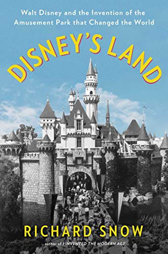 Disney's Land: Walt Disney and the Invention of the Amusement Park That Changed the World (Park-tickets Disney World)