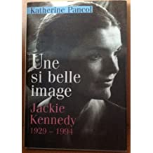 UNE SI BELLE IMAGE; JACKIE KENNEDY 1929-1994
