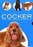 Cocker: Historia, Higiene, Alimentación, Educación y Salud (Mi Mascota: el Perro)