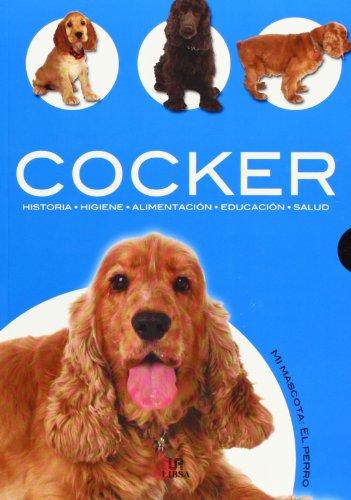 Descargar Libro Cocker: Historia, Higiene, Alimentación, Educación y Salud (Mi Mascota: el Perro) de Javier Villahizan