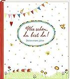 Wie schön, du bist da!: Deine ersten Jahre