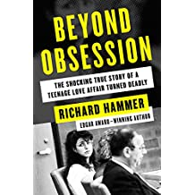 Beyond Obsession: The Shocking True Story of a Teenage Love Affair Turned Deadly (English Edition)