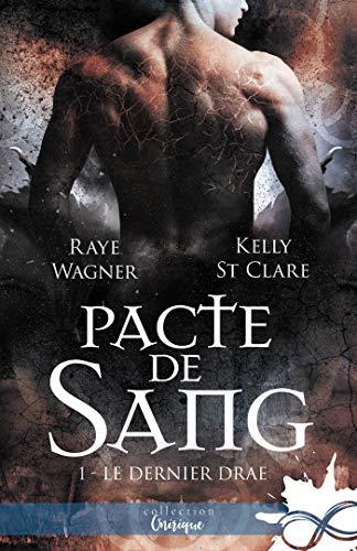 Pacte de sang: Le Dernier Drae, T1 par Raye Wagner