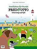 FRED & OTTO unterwegs auf Sylt: Inselführer für Hunde (Urlaubsführer für Hunde)