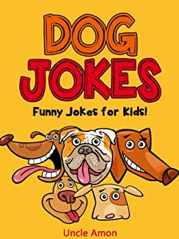 Jokes for Kids: Funny Dog Jokes for Kids!: 100+ Jokes for Children (Funny and Hilarious Joke Book for Kids 2) (English Edition) par [Amon, Uncle]