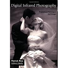 Digital Infrared Photography: Professional Techniques and Images