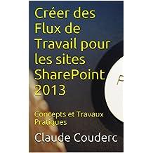Créer des Flux de Travail pour les sites SharePoint 2013: Concepts et Travaux Pratiques