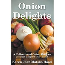 Onion Delights Cookbook: A Collection of Onion Recipes (Cookbook Delights Series 8) (English Edition)