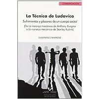 La técnica de Ludovico : sufrimientos y placeres de un cuerpo social (de La naranja mecánica de Anthony Burguess a La naranja mecánica de Stanley Kubrik)