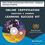 C8010-726 IBM Certified System Administrator - WebSphere Commerce V7 (FEP 8) Online Certification Video Learning Made Easy