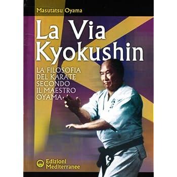 La Via Kyokushin. La Filosofia Del Karate Secondo Il Maestro Oyama