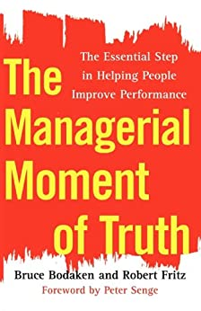 The Managerial Moment of Truth: The Essential Step in Helping People Improve Performance (English Edition) di [Bodaken, Bruce, Fritz, Robert]