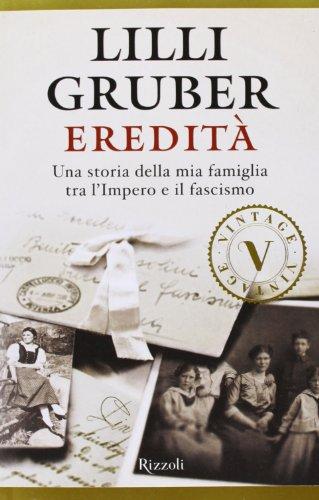 Eredità. Una storia della mia famiglia tra l'Impero e il fascismo di Lilli Gruber