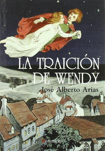 La traición de Wendy: Premio Andalucía Joven de Narrativa 2009 (Libros De Pan) por José Alberto Arias Pereira