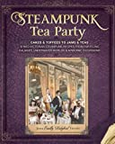 Steampunk Tea Party: Cakes & Toffees to Jams & Teas - 30 Neo-Victorian Steampunk Recipes from Far-Flung Galaxies, Underwater Worlds & Airborne Excursions by Jema 'Emilly Ladybird' Hewitt (2013-07-31)