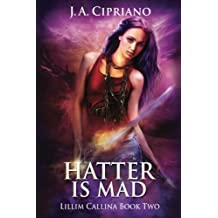The Hatter is Mad: The Lillim Callina Chronicles (Volume 2) by J. A. Cipriano (2015-01-13)
