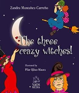 The three crazy witches! (English Edition) de [Montañez-Carreño, Zandra]