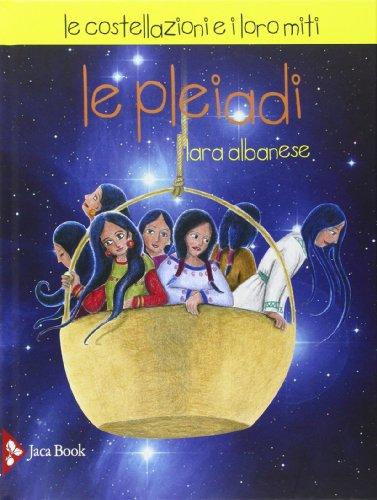Le Pleiadi. Le costellazioni e i loro miti di Lara Albanese