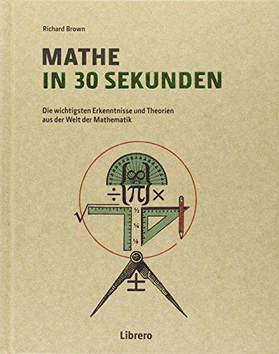 Mathe in 30 Sekunden: Mathematischen Theorien leicht verständlich gemacht