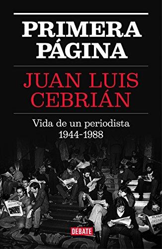 Primera página: Vida de un periodista 1944-1988 por Juan Luis Cebrián