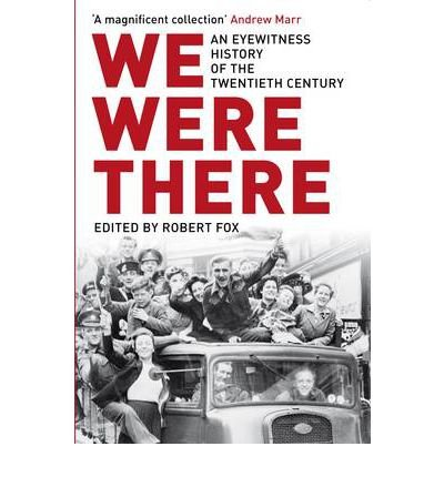 [( We Were There: An Eyewitness History of the Long Twentieth Century )] [by: Robert Fox] [Feb-2010]