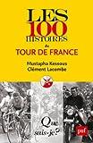 Les 100 histoires du Tour de France / Mustapha Kessous, Clément Lacombe | Kessous, Mustapha (1980-....). auteur