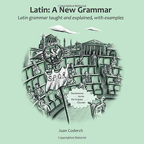 Latin: A New Grammar: Latin grammar taught and explained, with examples por Juan Coderch
