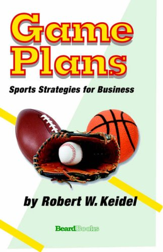 Game Plans: Sports Strategies for Business por Robert W. Keidel