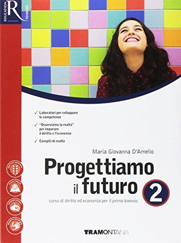 Progettiamo il futuro. Per le Scuole superiori. Con e-book. Con 2 espansioni online