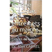 Cuisine pratique: Les entremets au maigre.: Délices de la table. (French Edition)