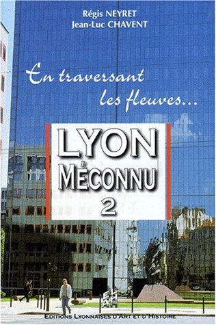 Lyon méconnu 2 En traversant les fleuves