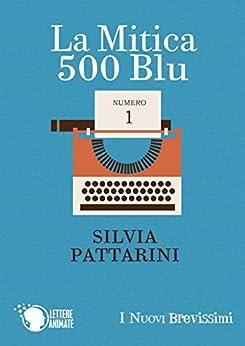 La Mitica 500 Blu (I Nuovi Brevissimi) di [Pattarini, Silvia]
