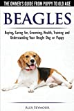 #8: Beagles - The Owner's Guide from Puppy to Old Age - Choosing, Caring For, Grooming, Health, Training and Understanding Your Beagle Dog or Puppy