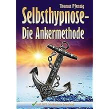 Selbsthypnose - Die Ankermethode - innerhalb 1 Sekunde in die Trance: inkl. MP3 Lehrhypnose Download