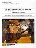 LE DEVELOPPEMENT LOCAL. Théorie et pratique, réintroduire l'humain dans la logique de développement