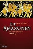 Die Amazonen: Töchter von Liebe und Krieg - Hedwig Appelt