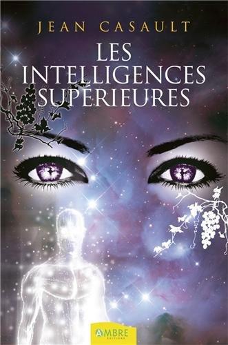 Les intelligences supérieures : Esprits, entités, extraterrestres par Jean Casault