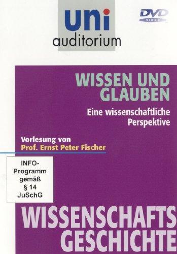 Wissen und Glauben - Eine wissenschaftliche Perspektive / Fachbereich Wissenschaftsgeschichte (Reihe: uni auditorium) mit Prof. Ernst Peter Fischer
