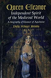 Queen Eleanor: Independent Spirit of the Medieval World: A Biography of Eleanor of Aquitaine